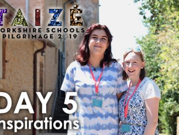Taize Yorkshire Schools Pilgrimage 2017 - Inspirations -  Day 5